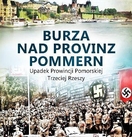 """POLECAMY Leszek Adamczewski """"Burza nad Provinz Pommern. Upadek Prowincji Pomorskiej Trzeciej Rzeszy"""""""